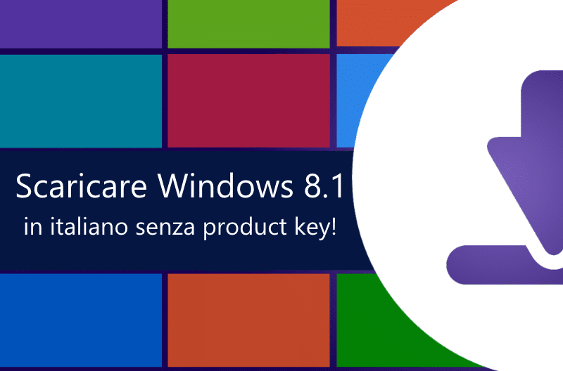 Come scaricare windows 8 senza product key